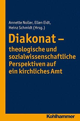 Diakonat – Theologische Und Sozialwissenschaftliche Perspektiven Auf Ein Kirchliches Amt