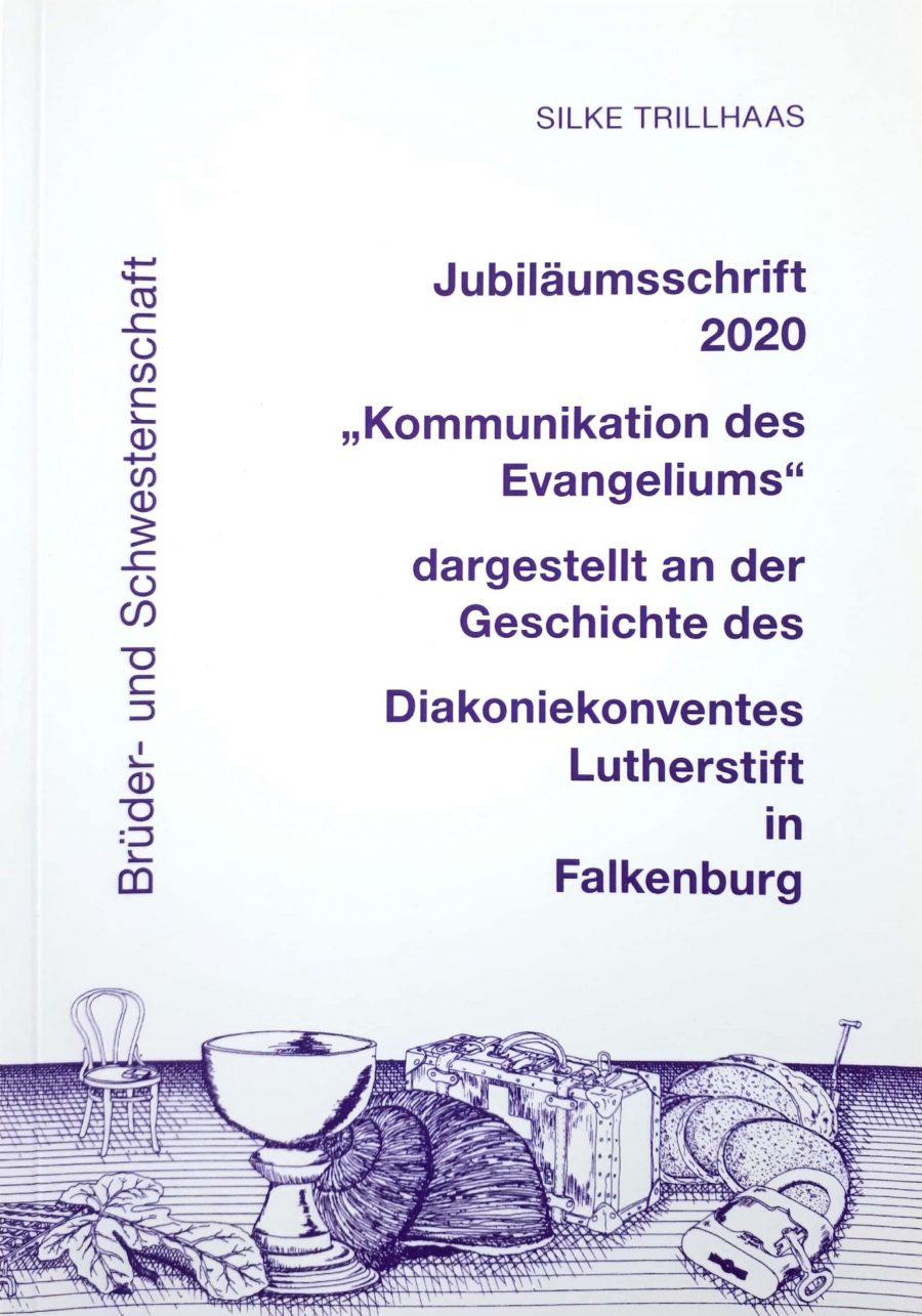 """""""Kommunikation Des Evangeliums"""": Festschrift 100 Jahre Diakoniekonvent Lutherstift In Falkenburg"""